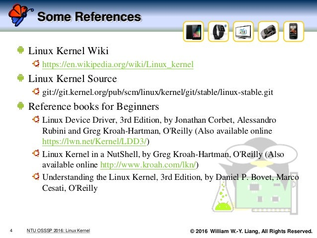 © 2016 William W.-Y. Liang, All Rights Reserved. Some References Linux Kernel Wiki https://en.wikipedia.org/wiki/Linux_ker...