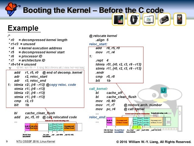 © 2016 William W.-Y. Liang, All Rights Reserved. Booting the Kernel – Before the C code 9 NTU OSSSP 2016: Linux Kernel