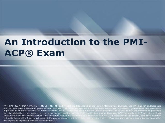 An Introduction to the PMI- ACP® Exam PMI, PMP, CAPM, PgMP, PMI-ACP, PMI-SP, PMI-RMP and PMBOK are trademarks of the Proje...