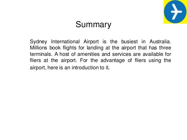 Summary Sydney International Airport is the busiest in Australia. Millions book flights for landing at the airport that ha...