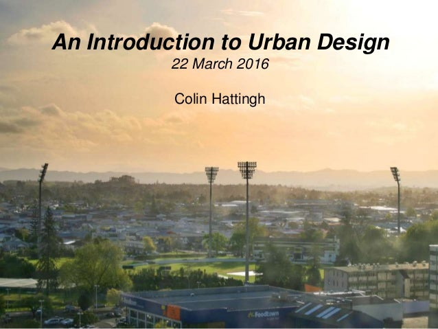 An Introduction to Urban Design 22 March 2016 Colin Hattingh