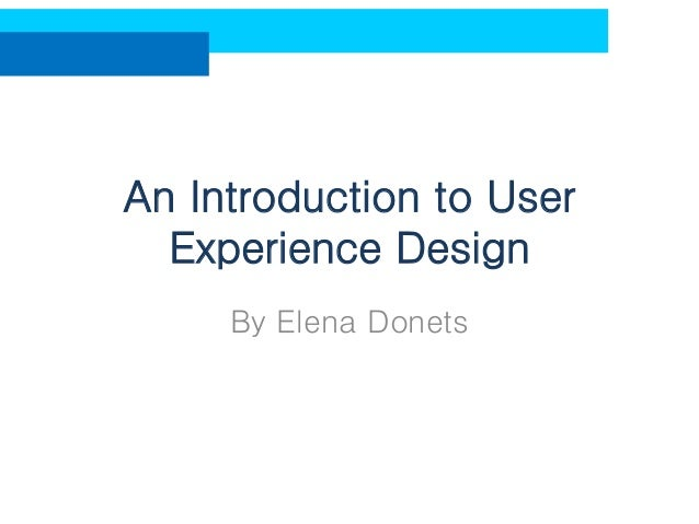 An Introduction to User Experience Design By Elena Donets
