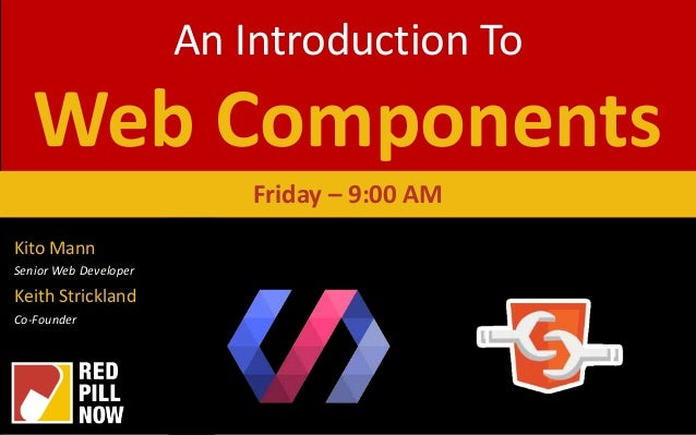 An Introduction To Web Components Kito Mann Senior Web Developer Keith Strickland Co-Founder Friday – 9:00 AM