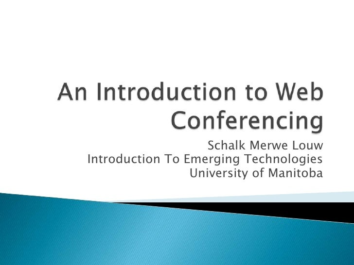 An Introduction to Web Conferencing <br />SchalkMerweLouw<br />Introduction To Emerging Technologies<br />University of Ma...