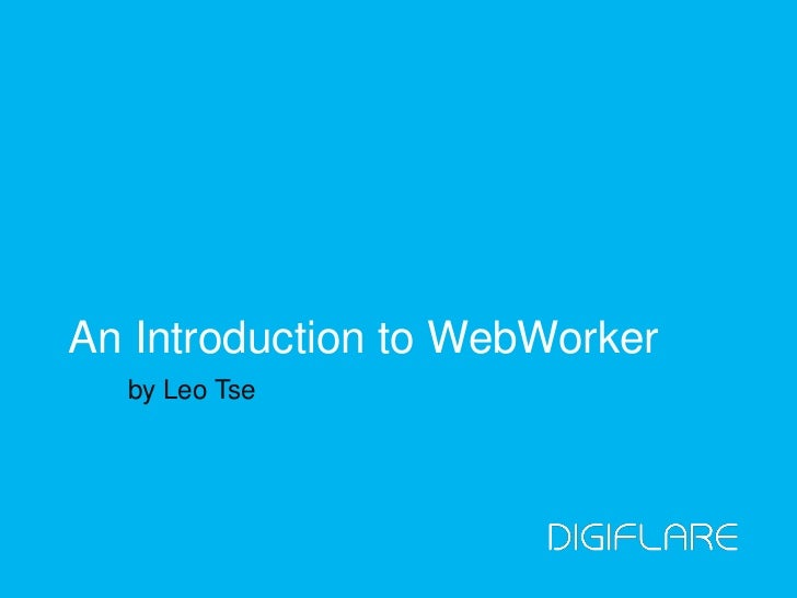An Introduction to WebWorker  by Leo Tse