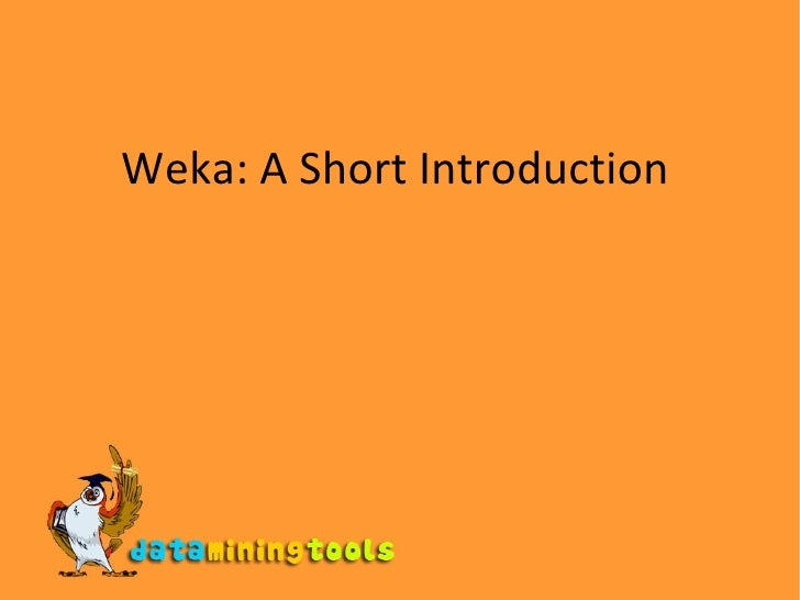 Weka: A Short Introduction