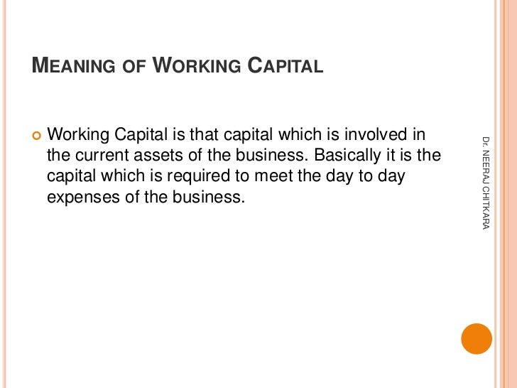 MEANING OF WORKING CAPITAL   Working Capital is that capital which is involved in                                        ...