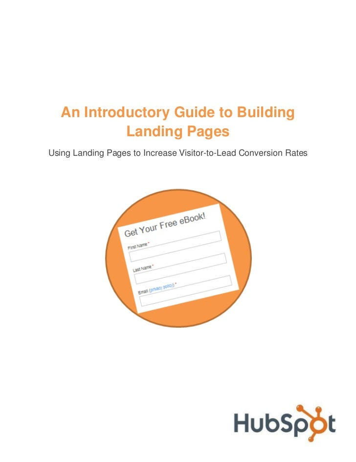 An Introductory Guide to Building            Landing PagesUsing Landing Pages to Increase Visitor-to-Lead Conversion Rates