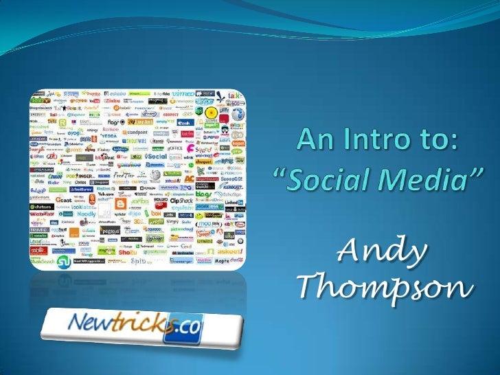 "An Intro to:""Social Media""<br />AndyThompson<br />"