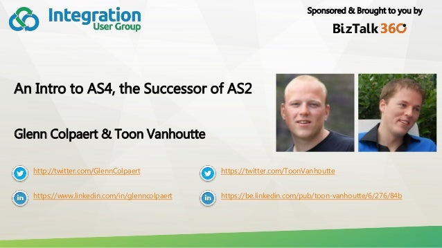 Sponsored & Brought to you by An Intro to AS4, the Successor of AS2 Glenn Colpaert & Toon Vanhoutte http://twitter.com/Gle...