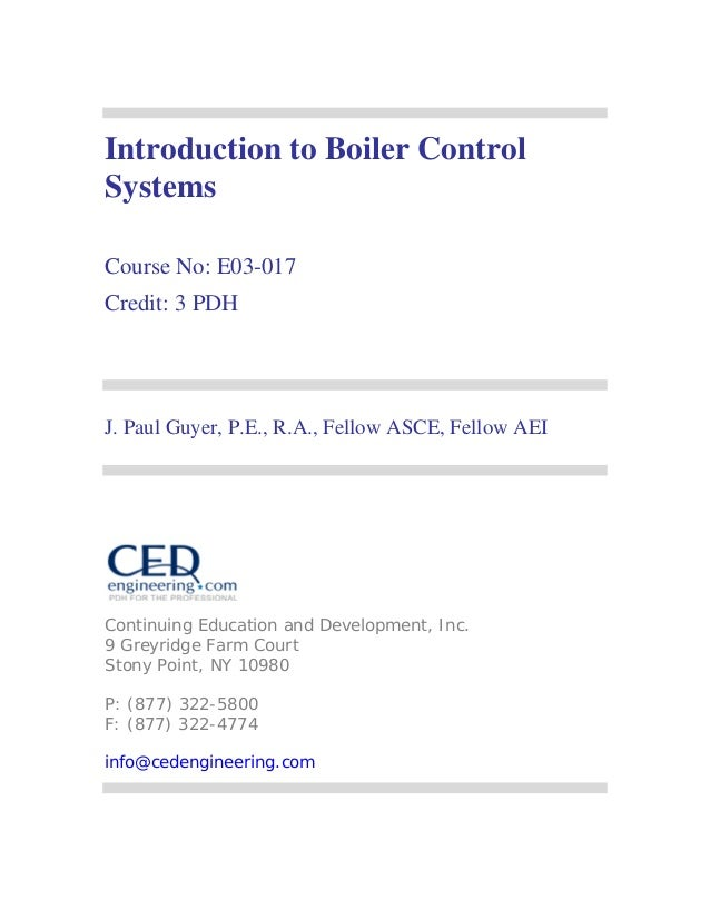 Introduction to Boiler Control Systems Course No: E03-017 Credit: 3 PDH J. Paul Guyer, P.E., R.A., Fellow ASCE, Fellow AEI...