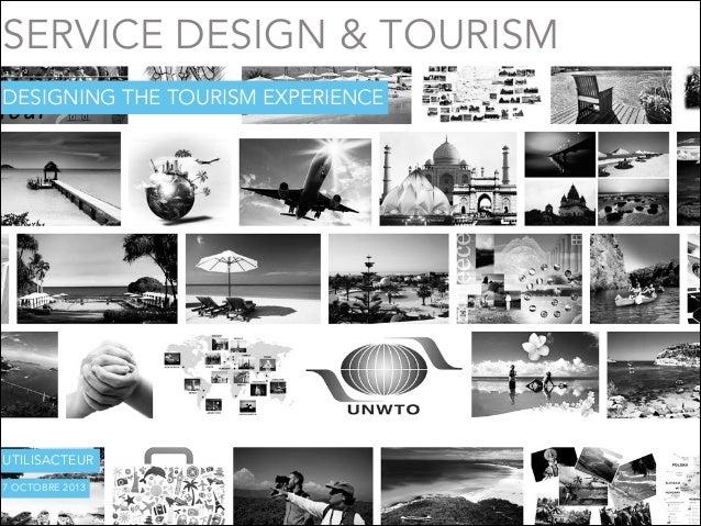 SERVICE DESIGN & TOURISM DESIGNING THE TOURISM EXPERIENCE  UTILISACTEUR 7 OCTOBRE 2013