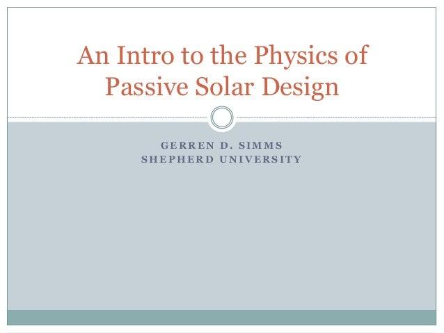 An Intro to the Physics of  Passive Solar Design       GERREN D. SIMMS     SHEPHERD UNIVERSITY
