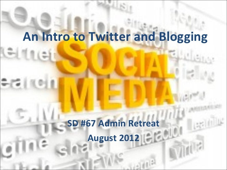 An Intro to Twitter and Blogging       SD #67 Admin Retreat           August 2012