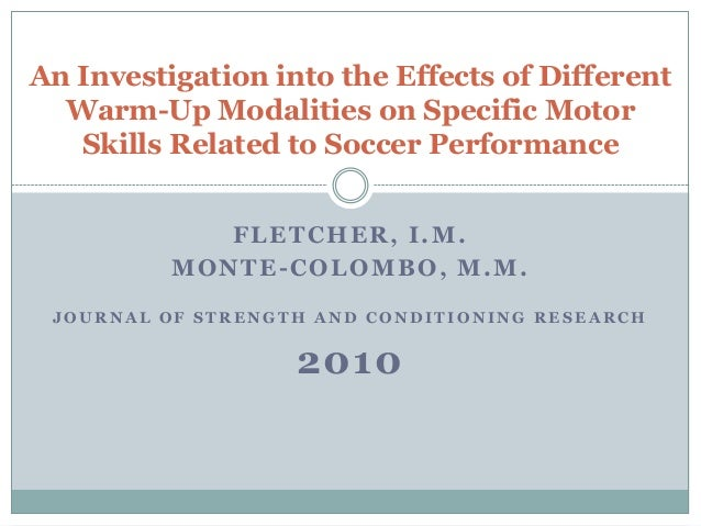 An Investigation into the Effects of Different  Warm-Up Modalities on Specific Motor   Skills Related to Soccer Performanc...