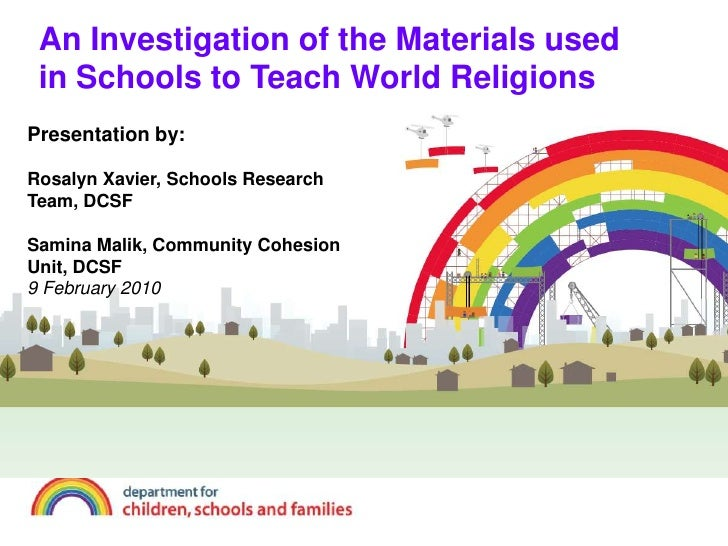 An Investigation of the Materials used in Schools to Teach World Religions<br />Presentation by:Rosalyn Xavier, Schools Re...