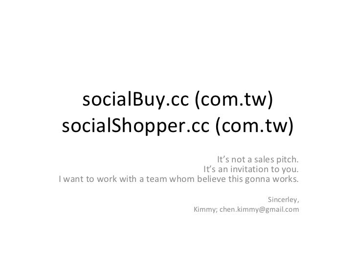 socialBuy.cc (com.tw) socialShopper.cc (com.tw) It's not a sales pitch. It's an invitation to you. I want to work with a t...