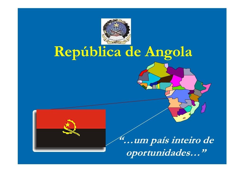 """República de Angola             """"…um país inteiro de          oportunidades…"""""""