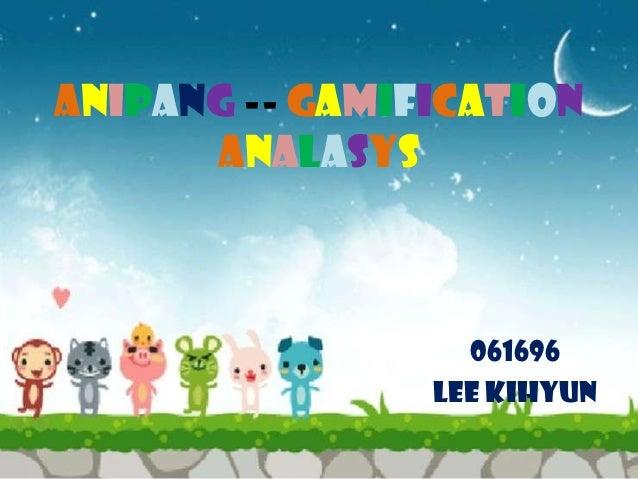Anipang -- Gamification      Analasys                  061696                Lee Kihyun