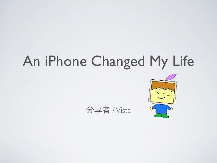 An iPhone Changed My Life                / Vista