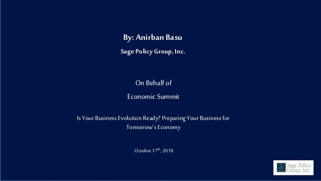 By: Anirban Basu Sage PolicyGroup, Inc. On Behalfof Economic Summit Is Your Business Evolution Ready? Preparing Your Busin...