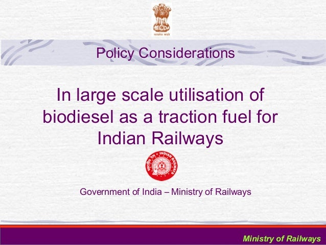 Policy Considerations  In large scale utilisation of biodiesel as a traction fuel for Indian Railways Government of India ...