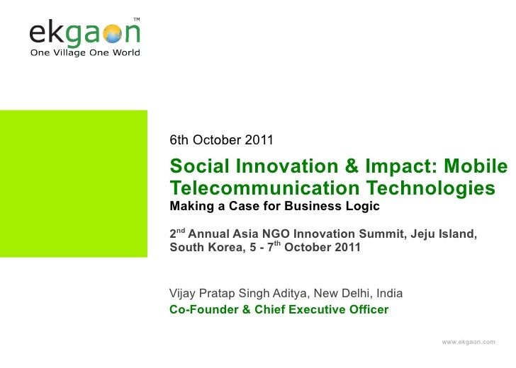 6th October 2011Social Innovation & Impact: MobileTelecommunication TechnologiesMaking a Case for Business Logic2nd Annual...
