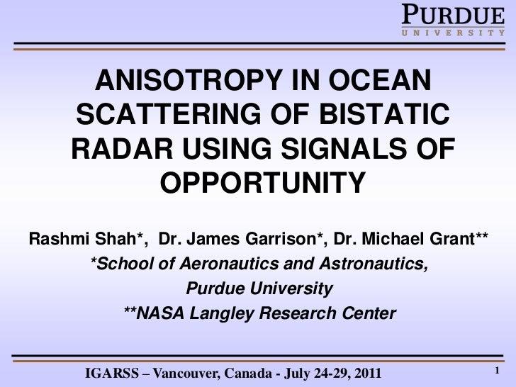 ANISOTROPY IN OCEAN    SCATTERING OF BISTATIC    RADAR USING SIGNALS OF         OPPORTUNITYRashmi Shah*, Dr. James Garriso...