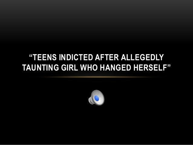 """""""TEENS INDICTED AFTER ALLEGEDLYTAUNTING GIRL WHO HANGED HERSELF"""""""