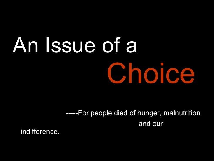 <ul><li>An Issue of a     Choice   </li></ul><ul><li>-----For people died of hunger, malnutrition  </li></ul><ul><li>and o...