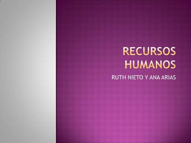 Recursos humanos<br />RUTH NIETO Y ANA ARIAS <br />