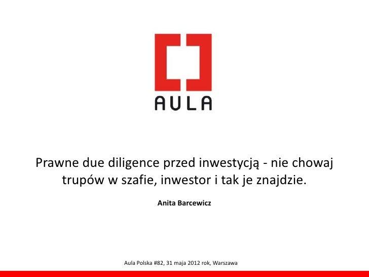 Prawne due diligence przed inwestycją - nie chowaj    trupów w szafie, inwestor i tak je znajdzie.                        ...