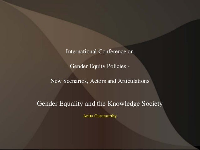 International Conference on Gender Equity Policies - New Scenarios, Actors and Articulations Gender Equality and the Knowl...