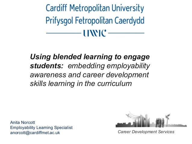 Using blended learning to engage students: embedding employability awareness and career development skills learning in the...