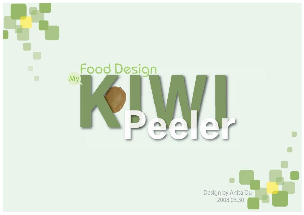Food Design    KIW  KIWI My                      Design by Anita Ou                       2008.03.30