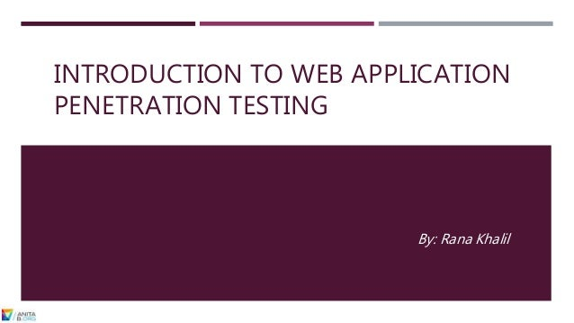 INTRODUCTION TO WEB APPLICATION PENETRATION TESTING By: Rana Khalil