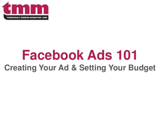 Facebook Ads 101Creating Your Ad & Setting Your Budget
