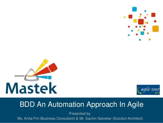 BDD An Automation Approach In Agile Presented by Ms. Anita Pol (Business Consultant) & Mr. Sachin Salvekar (Solution Archi...