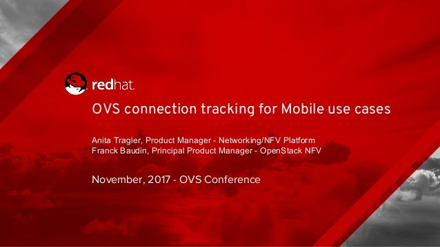 OVS connection tracking for Mobile use cases Anita Tragler, Product Manager - Networking/NFV Platform Franck Baudin, Princ...