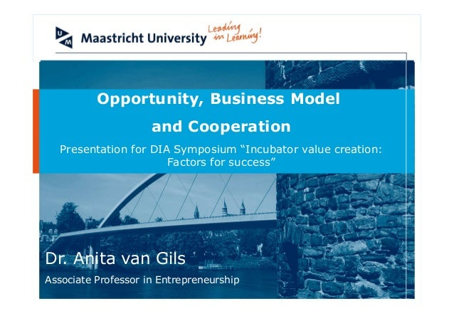 "Opportunity, Business Model                     and Cooperation  Presentation for DIA Symposium ""Incubator value creation:..."