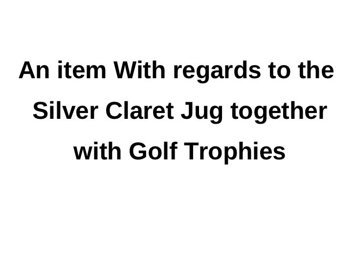 An item With regards to the Silver Claret Jug together    with Golf Trophies