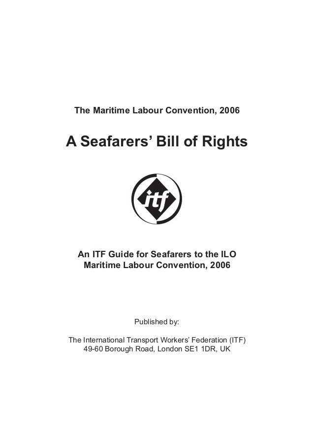The Maritime Labour Convention, 2006 A Seafarers' Bill of Rights An ITF Guide for Seafarers to the ILO Maritime Labour Con...