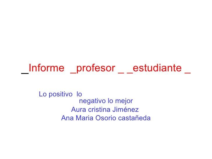 _Informe _profesor _ _estudiante _   Lo positivo lo                negativo lo mejor              Aura cristina Jiménez   ...