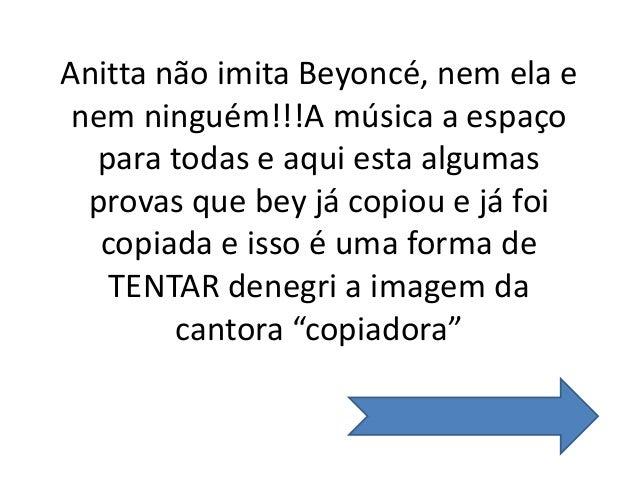 Anitta não imita Beyoncé, nem ela e nem ninguém!!!A música a espaço para todas e aqui esta algumas provas que bey já copio...