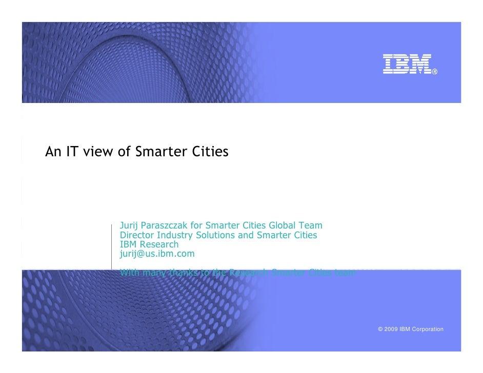 An IT view of Smarter Cities           Jurij Paraszczak for Smarter Cities Global Team           Director Industry Solutio...