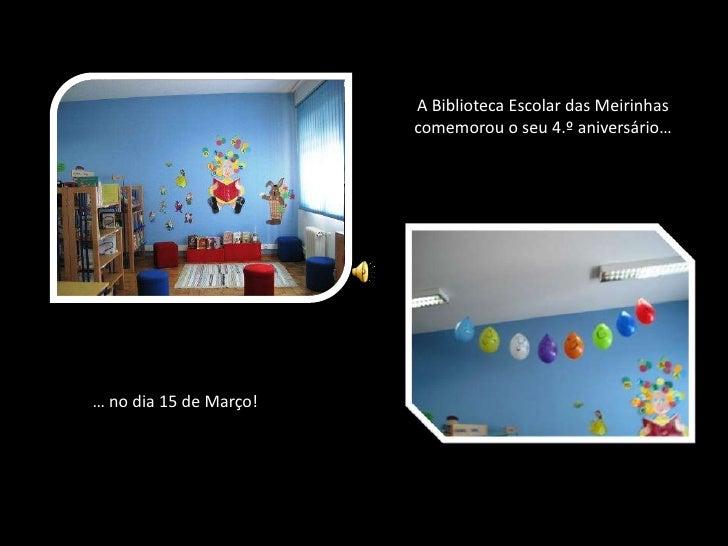 A Biblioteca Escolar das Meirinhas comemorou o seu 4.º aniversário…<br />… no dia 15 de Março!<br />