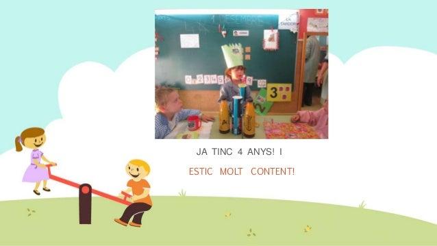JA TINC 4 ANYS! I ESTIC MOLT CONTENT!