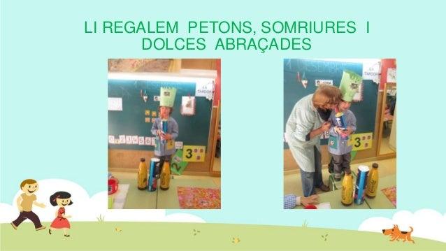 LI REGALEM PETONS, SOMRIURES I DOLCES ABRAÇADES