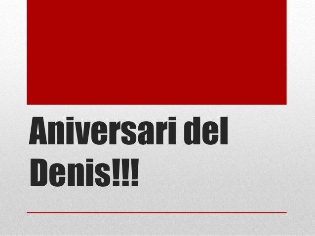 Aniversari del Denis!!!