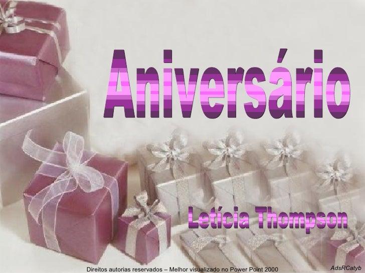 Direitos autorias reservados – Melhor visualizado no Power Point 2000 AdsRCatyb Aniversário Letícia Thompson